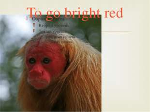 To go bright red 