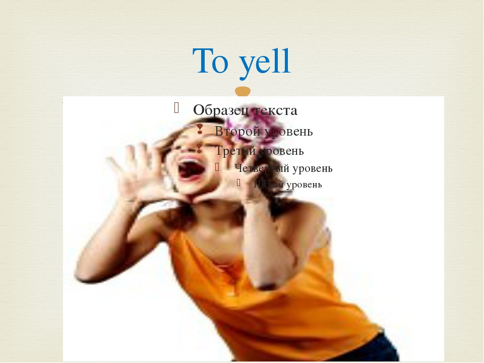 To yell 