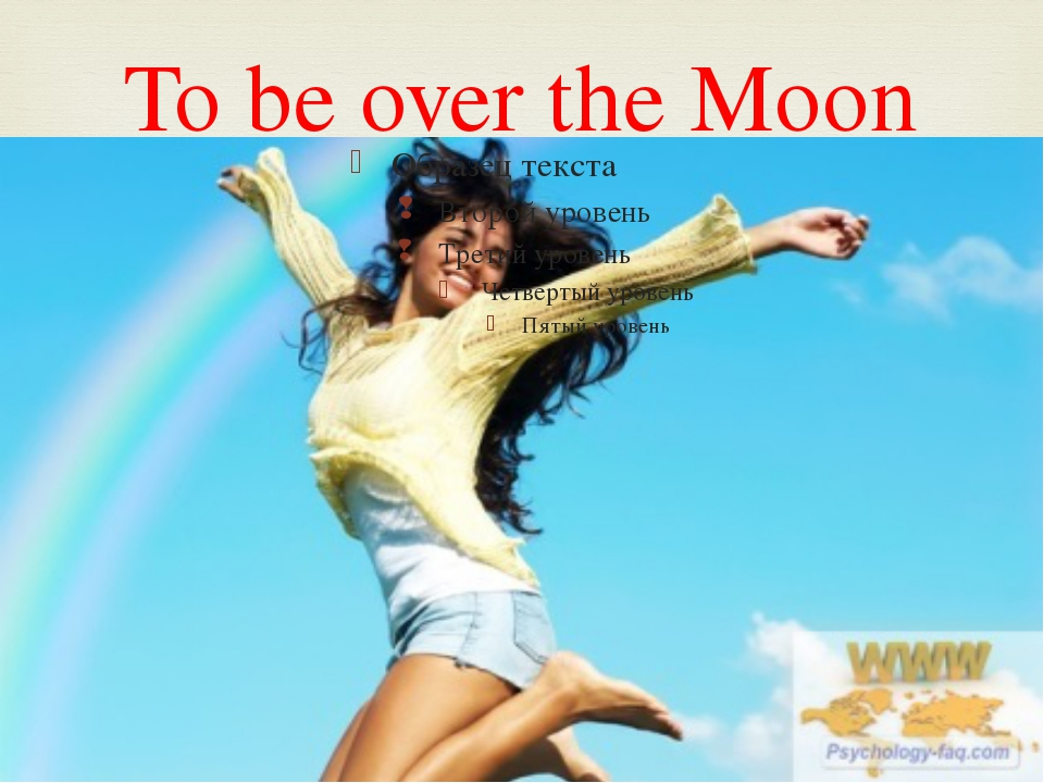 To be over the Moon 