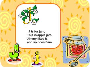 J is for jam, This is apple jam. Jimmy likes it, and so does Sam.