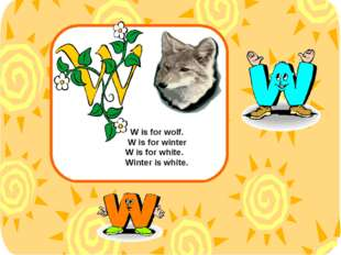 W is for wolf. W is for winter W is for white. Winter is white.