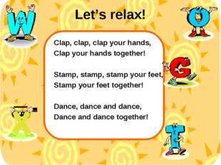 Let's relax! Clap, clap, clap your hands, Clap your hands together! Stamp, st
