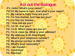 P1- Hello! What's your name? P2- Hi! My name is Sam. And what's your name? P