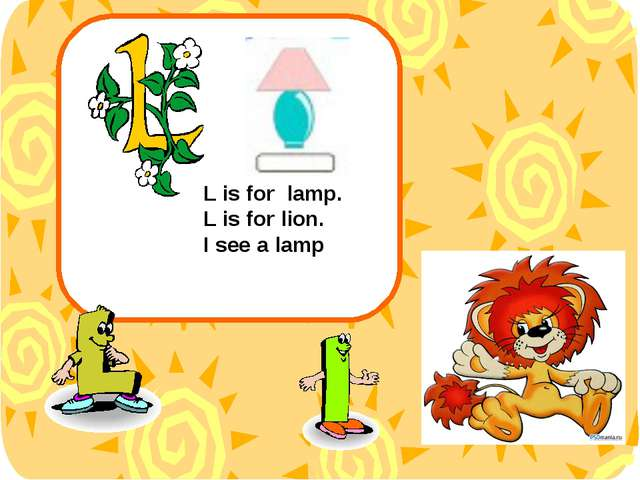 L is for lamp. L is for lion. I see a lamp