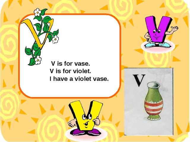 V is for vase. V is for violet. I have a violet vase.