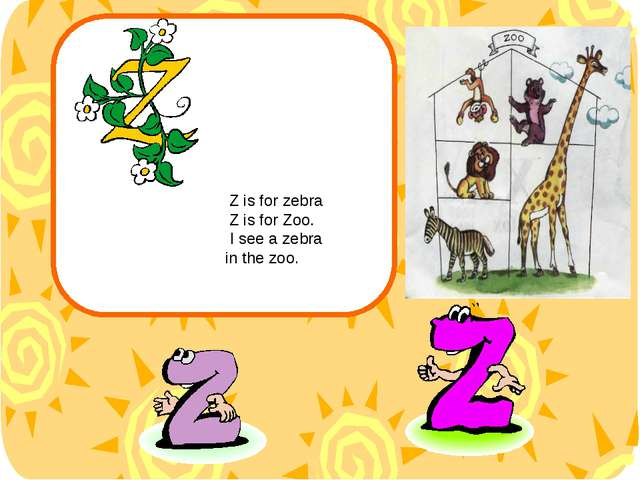 Z is for zebra Z is for Zoo. I see a zebra in the zoo.
