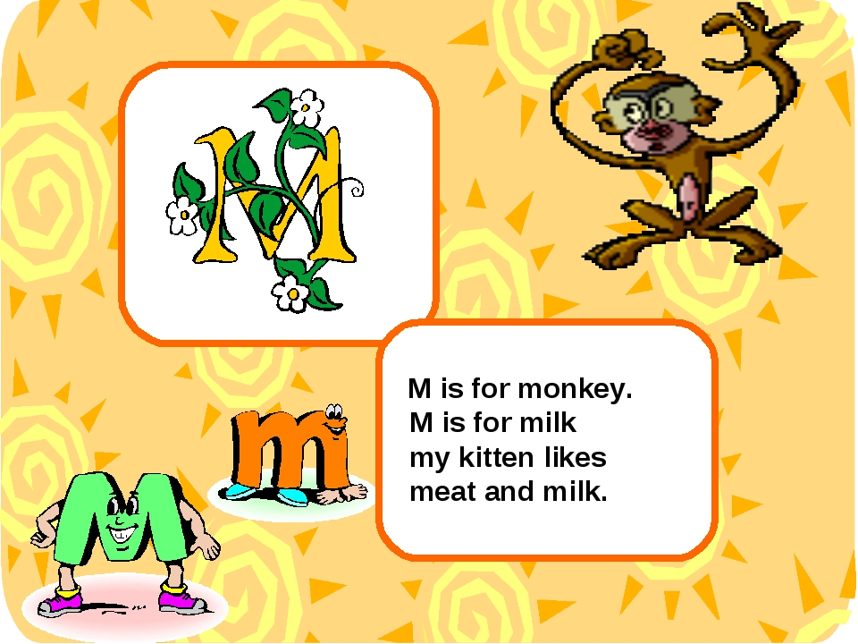 M is for monkey. M is for milk my kitten likes meat and milk.