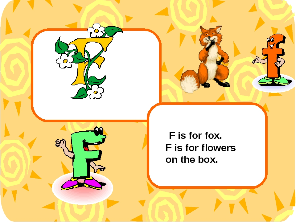 F is for fox. F is for flowers on the box.