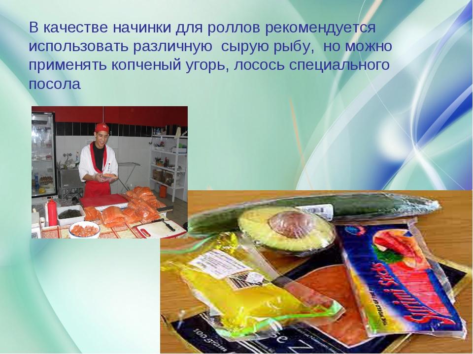 В качестве начинки для роллов рекомендуется использовать различную сырую рыбу...
