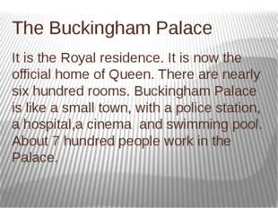 The Buckingham Palace It is the Royal residence. It is now the official home