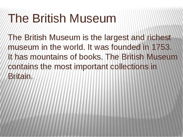 Тhe British Museum The British Museum is the largest and richest museum in th...