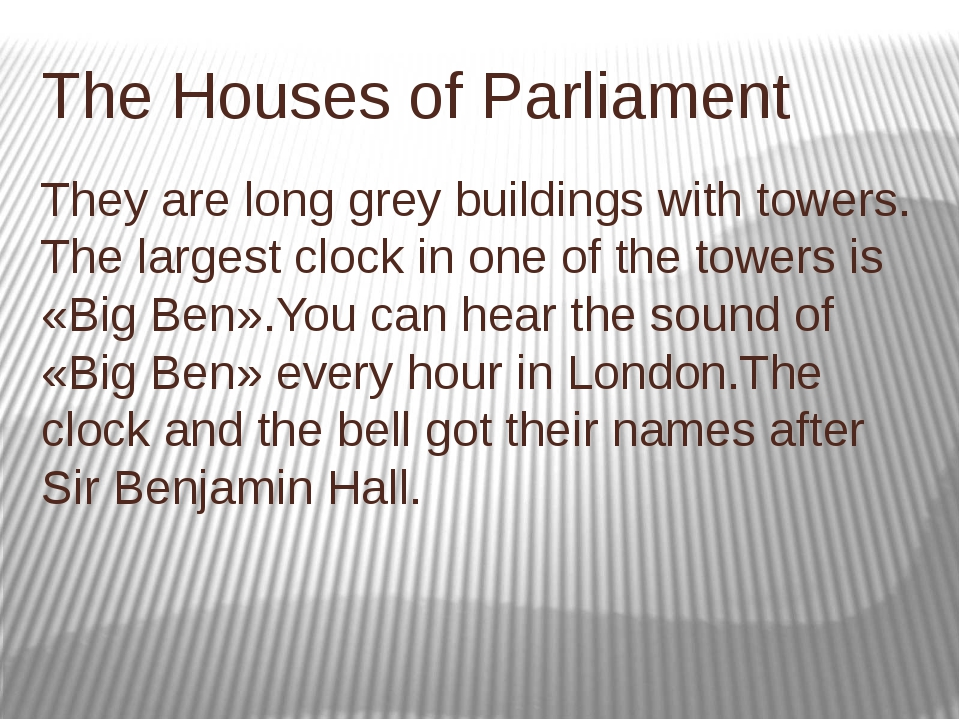 The Houses of Parliament They are long grey buildings with towers. The larges...