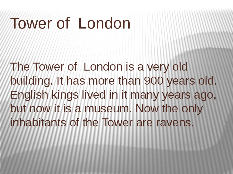 Tower of London The Tower of London is a very old building. It has more than...