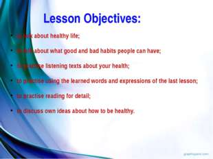 Lesson Objectives: to talk about healthy life; to talk about what good and ba