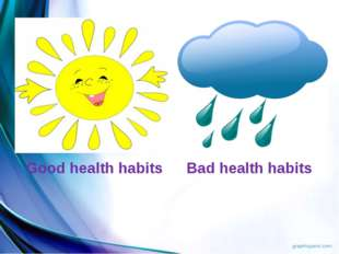 Good health habits Bad health habits