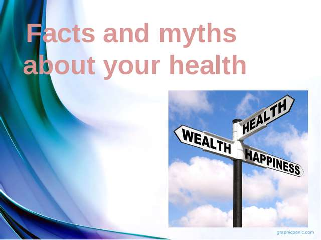 Facts and myths about your health