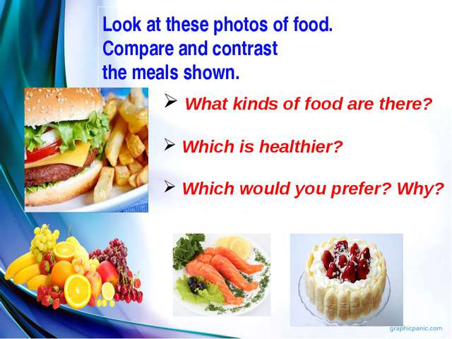Look at these photos of food. Compare and contrast the meals shown. What kind...
