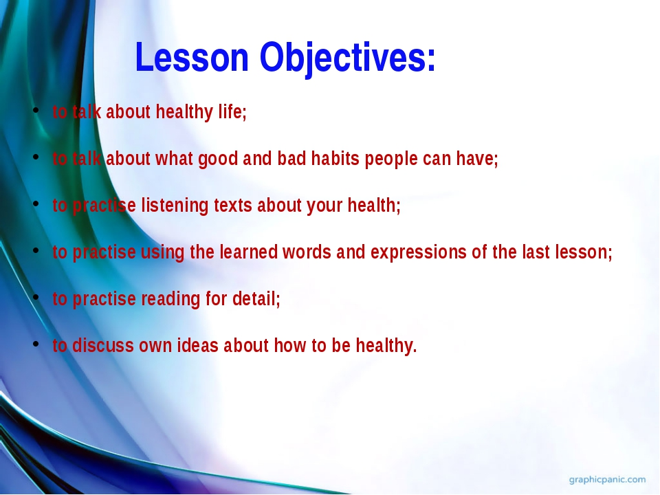 Lesson Objectives: to talk about healthy life; to talk about what good and ba...