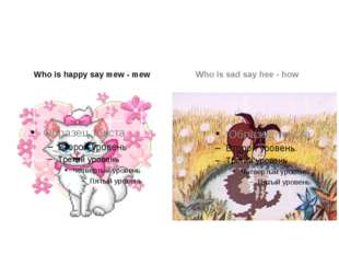 Who is happy say mew - mew Who is sad say hee - how