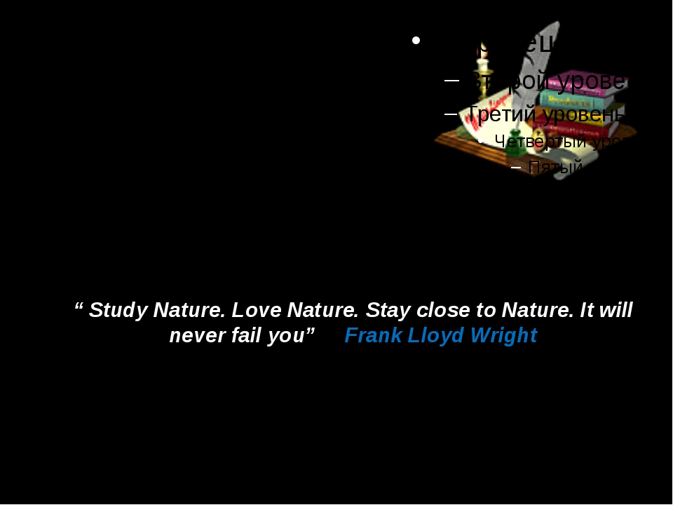 """ Study Nature. Love Nature. Stay close to Nature. It will never fail you"" Fr..."