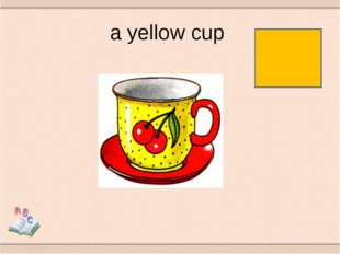 a yellow cup