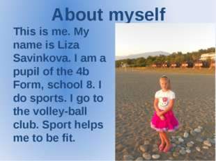 About myself This is me. My name is Liza Savinkova. I am a pupil of the 4b Fo