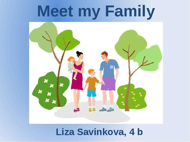 Meet my Family Liza Savinkova, 4 b