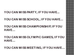 YOU CAN MISS PARTY, IF YOU HAVE... YOU CAN MISS SCHOOL, IF YOU HAVE… YOU CAN