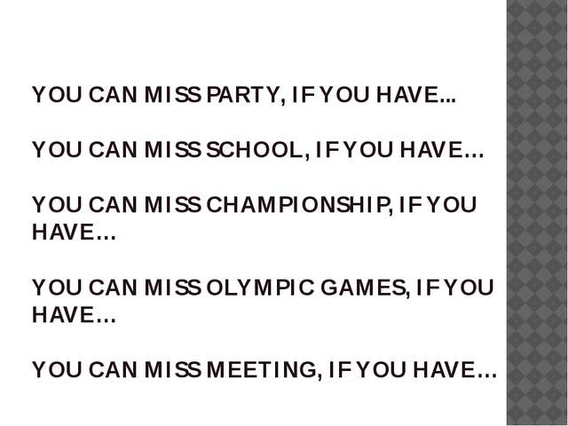 YOU CAN MISS PARTY, IF YOU HAVE... YOU CAN MISS SCHOOL, IF YOU HAVE… YOU CAN...