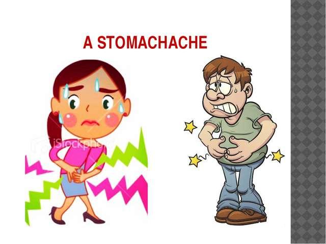 A STOMACHACHE