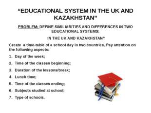"""EDUCATIONAL SYSTEM IN THE UK AND KAZAKHSTAN"" PROBLEM: DEFINE SIMILIARITIES A"