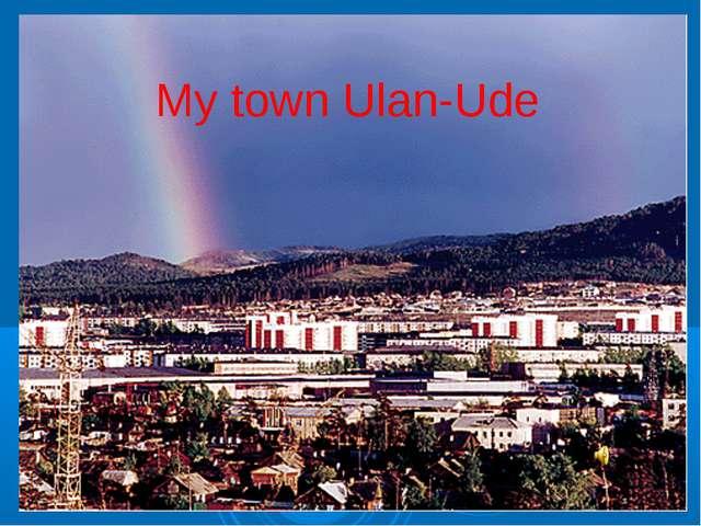 My town Ulan-Ude