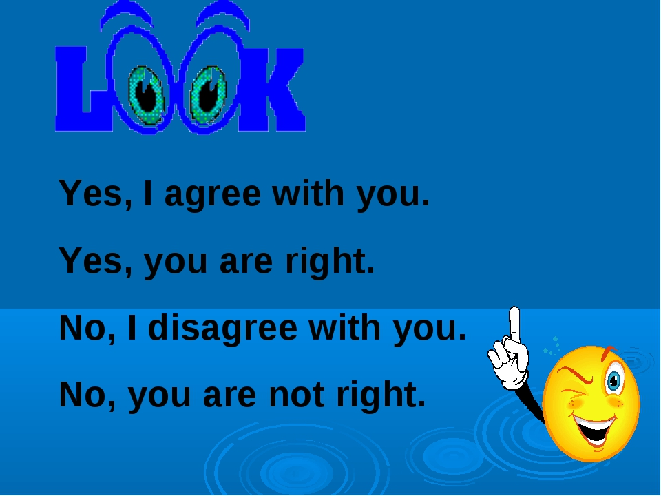 Yes, I agree with you. Yes, you are right. No, I disagree with you. No, you a...