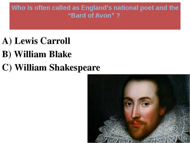 """Who is often called as England's national poet and the """"Bard of Avon"""" ? A) Le..."""