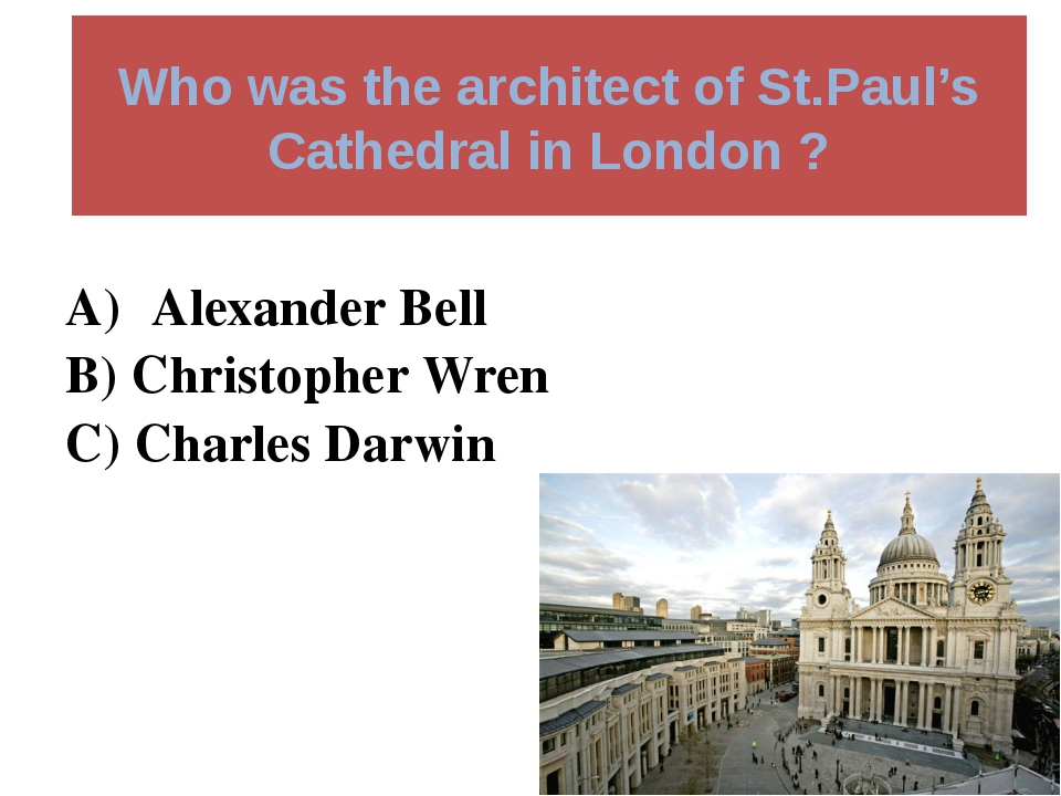 Who was the architect of St.Paul's Cathedral in London ? Alexander Bell B) Ch...