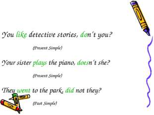 You like detective stories, don't you? (Present Simple) Your sister plays