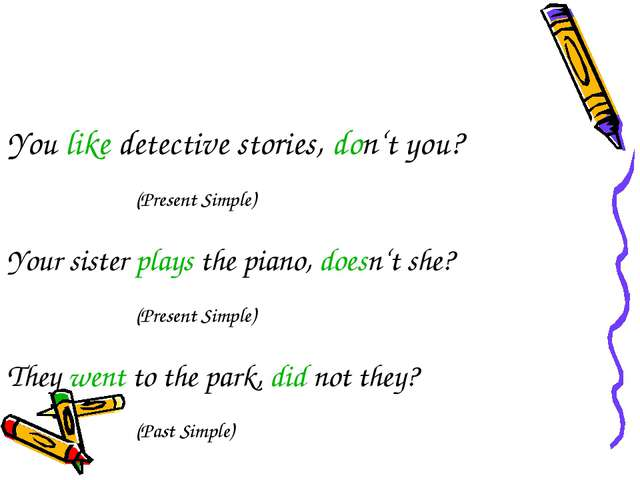 You like detective stories, don't you? (Present Simple) Your sister plays...