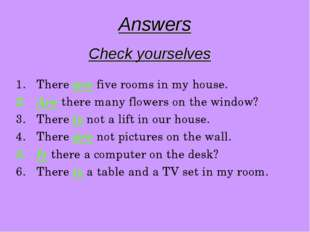 Answers Check yourselves There are five rooms in my house. Are there many flo