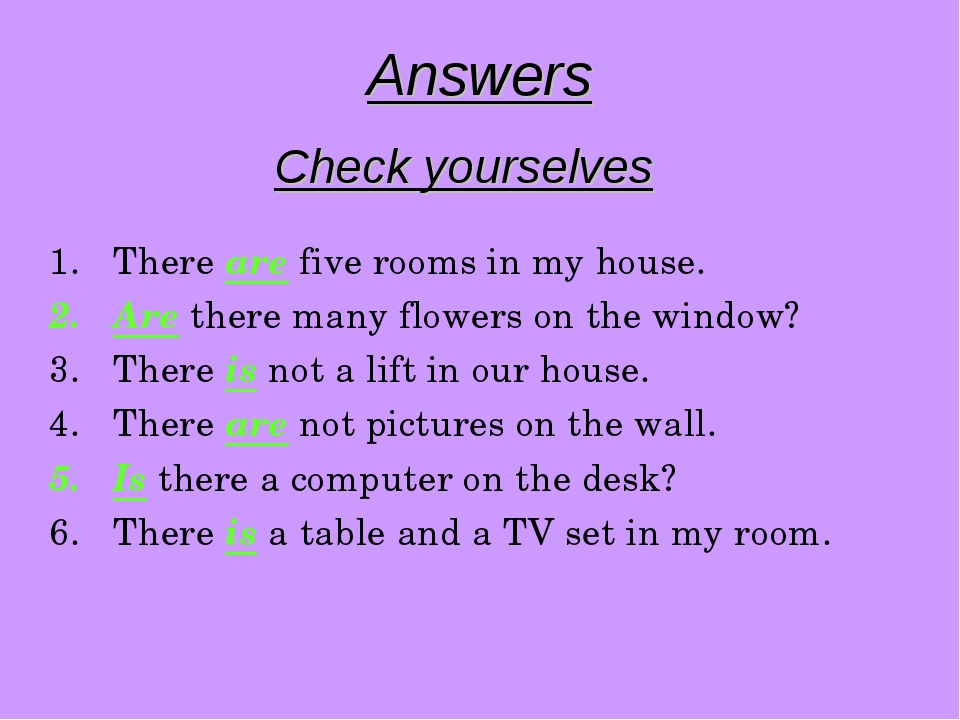 Answers Check yourselves There are five rooms in my house. Are there many flo...