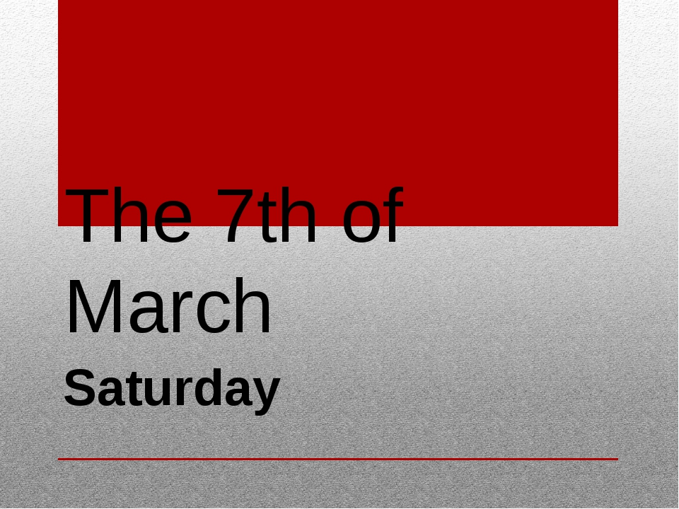 The 7th of March Saturday