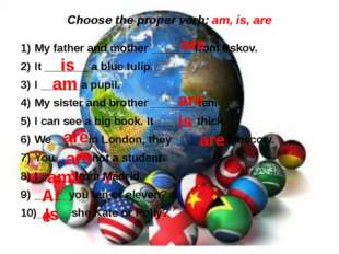 Choose the proper verb: am, is, are My father and mother _______from Pskov. I