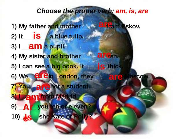 Choose the proper verb: am, is, are My father and mother _______from Pskov. I...