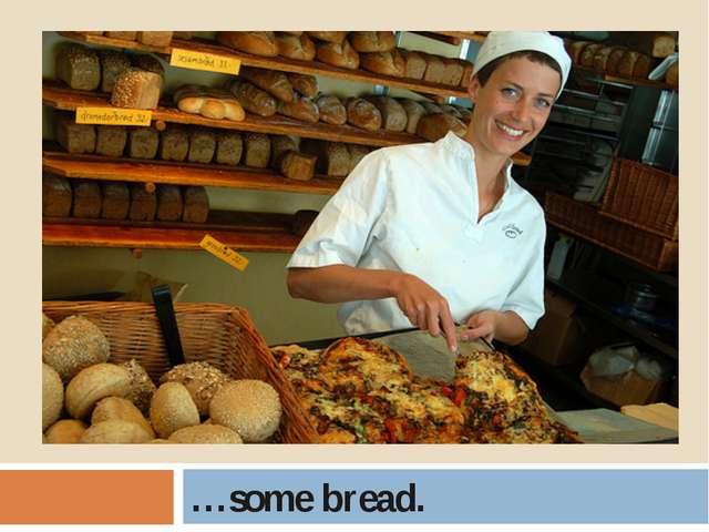 …some bread.