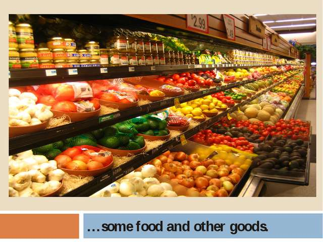 …some food and other goods.