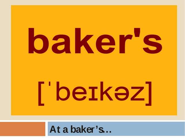 At a baker's…
