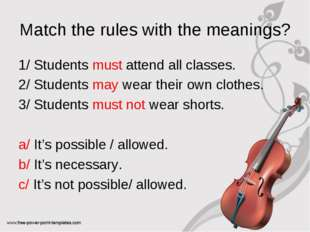 Match the rules with the meanings? 1/ Students must attend all classes. 2/ St