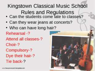 Kingstown Classical Music School Rules and Regulations Can the students come