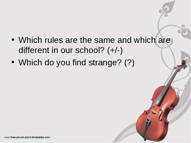 Which rules are the same and which are different in our school? (+/-) Which d...