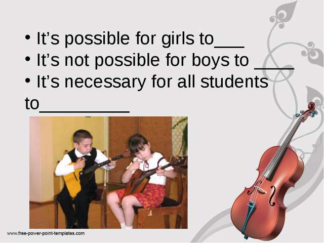 It's possible for girls to___ It's not possible for boys to ____ It's necess...