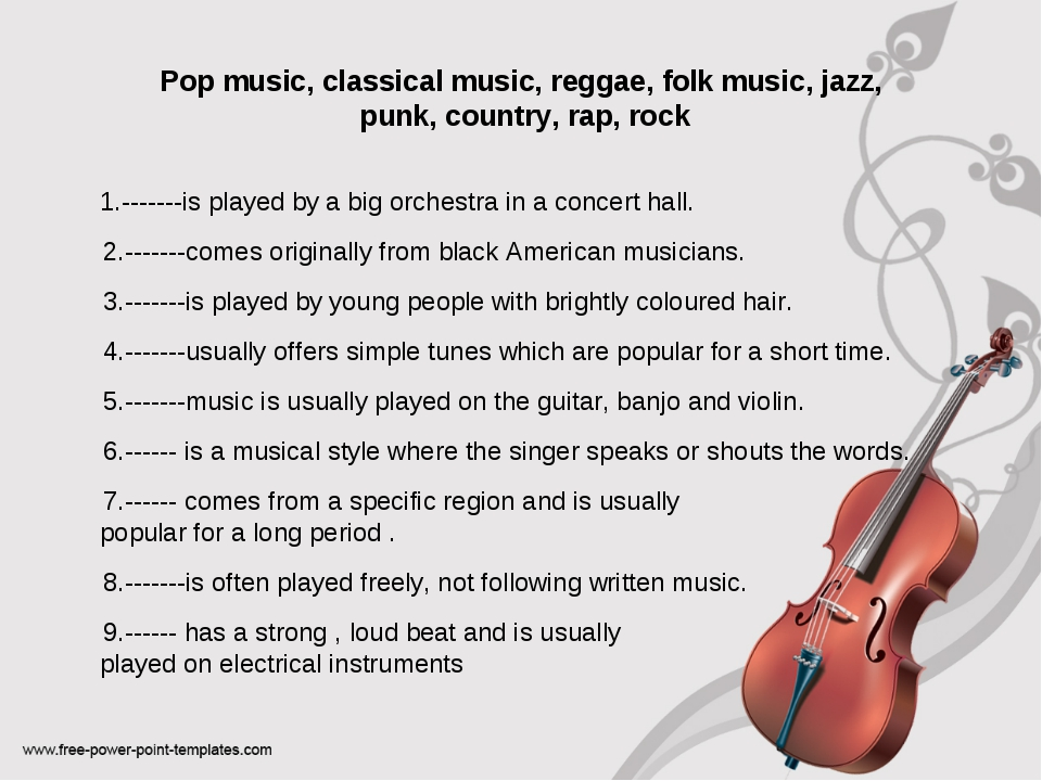 Pop music, classical music, reggae, folk music, jazz, punk, country, rap, ro...